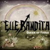 Elle Bandita – Queen of Fools