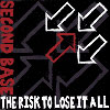Second Base - Risk to lose it all