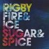 Cover Rigby - Fire & Ice & Sugar & Spice