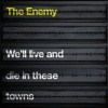 The Enemy - We'll Live and die