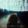 Rosanne Cash The River & The Thread cover