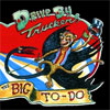 The Big To Do – Drive – By Truckers