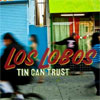 [Los Lobos] – [Tin Can Trust]