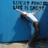 Lucky Fonz III – Life Is Short