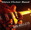 Steve Fister Band - Live Bullets
