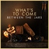 Cover Between the Jars - What`s To Come