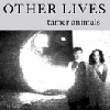Other Lives – Tamer Animals