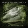 Cover A Pale Horse Named Death - Lay My Soul To Waste