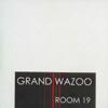 Grand Wazoo - Room 19