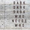 Festivalinfo recensie: Dark Dark Dark Who Needs Who