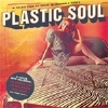 Plastic Soul – A Collection of Most Memorable Tunes