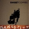 Sweet Coffee – Naked City
