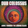 Dub Colossus – Addis through the looking glass