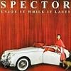 Spector Enjoy It While It Lasts cover