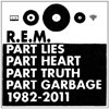 R.E.M. Part Lies, Part Heart, Part Truth, Part Garbage, 1982-2011 cover