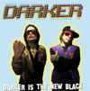 Darker – Darker Is The New Black