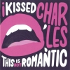 I Kissed Charles - This Is Not Romantic