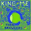 King Me - Them Brawlers
