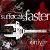 suffocatefaster-onlytimewilltell