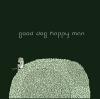 Good Dog Happy Man- Good Dog Happy Man
