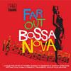 Far Out – Bossa Nova
