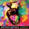Mother Mother - Eureka