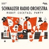 Schnauzer Radio Orchestra Robot Cocktail Party cover