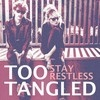 Too Tangled Stay Restless cover